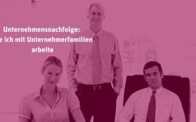 [013] Unternehmensnachfolge: Wie ich mit Unternehmerfamilien arbeite