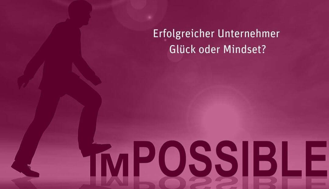 [009] Erfolgreicher Unternehmer – Glück oder Mindset?